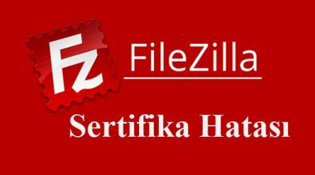Filezilla Sertifika Süresi Doldu Hatası Kesin Çözüm